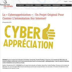 La « Cyberappréciation » : Un Projet Original Pour Contrer L'intimidation Sur Internet!