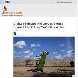 Aid Problems Of The Future: Cyberattacks, Economic Collapse And New Epidemics : Goats and Soda
