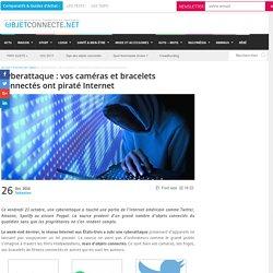 Cyberattaque : vos caméras et bracelets connectés ont piraté Internet
