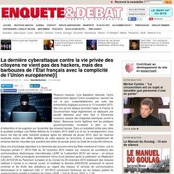 La dernière cyberattaque contre la vie privée des citoyens ne vient pas des hackers, mais des barbouzes de l'État français avec la complicité de l'Union européenne[i]