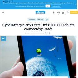 Cyberattaque aux Etats-Unis: 100.000 objets connectés piratés - Le Parisien