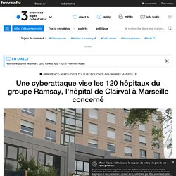 Une cyberattaque vise les 120 hôpitaux du groupe Ramsay, l'hôpital de Clairval à Marseille concerné - France 3 Provence-Alpes-Côte d'Azur