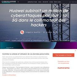 Huawei subirait un million de cyberattaques par jour : la 5G dans le collimateur des hackers