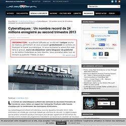 Cyberattaques : Un nombre record de 24 millions enregistré au second trimestre 2013