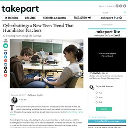 Cyberbaiting: a New Teen Trend That Humiliates Teachers