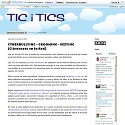 TIC i TICS: CYBERBULLYING - GROOMING - SEXTING (Ciberacoso en la Red)