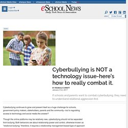 Cyberbullying is NOT a technology issue-here's how to really combat it.