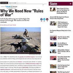 Drones, cyberconflict, and other military technologies require we rewrite the rules of war.