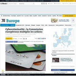 Cybercriminalité : la Commission européenne multiplie les actions