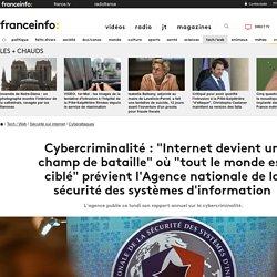 """Cybercriminalité : """"Internet devient un champ de bataille"""" où """"tout le monde est ciblé"""" prévient l'Agence nationale de la sécurité des systèmes d'information"""