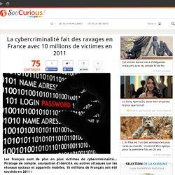 La cybercriminalité fait des ravages en France avec 10 millions de victimes en 2011