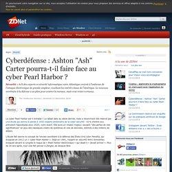 """Cyberdéfense : Ashton """"Ash"""" Carter pourra-t-il faire face au cyber Pearl Harbor ?"""
