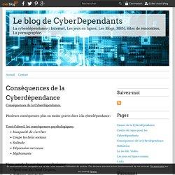 Conséquences de la Cyberdépendance - Le blog de CyberDependants