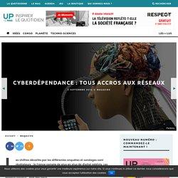 Cyberdépendance : tous accros aux réseaux - UP le mag