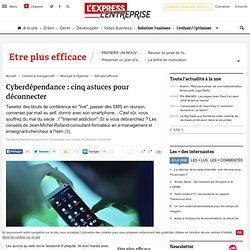 Cyberdépendance : cinq astuces pour déconnecter