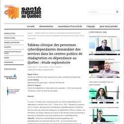Tableau clinique des personnes cyberdépendantes demandant des services dans les centres publics de réadaptation en dépendance au Québec : étude exploratoire