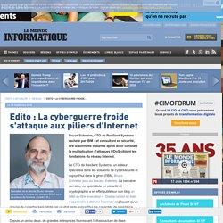 Edito: La cyberguerre froide s'attaque aux piliers d'Internet