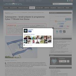 Cyberguerre - Israël prépare le programme Cyber Shield Iron Dome