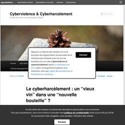 Le cyberharcèlement : un «vieux vin» dans une «nouvelle bouteille» ?