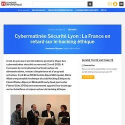 Cybermatinée Sécurité Lyon : La France en retard sur le hacking éthique