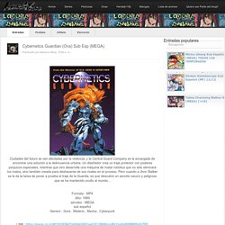 Cybernetics Guardian (Ova) Sub Esp (MEGA)