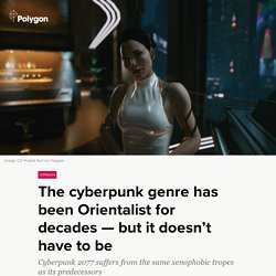 The cyberpunk genre has been Orientalist for decades — but it doesn't have to be