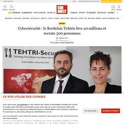 Cybersécurité: le Bordelais Tehtris lève 20millions et recrute 300personnes