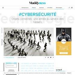 #Cybersécurité : Objets connectés : une armée au service des hackers - Maddyness