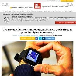Cybersécurité: montres, jouets, mobilier… Quels risques pour les objets connectés?
