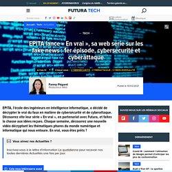 EPITA lance « En vrai », sa web série sur les fake news : 1er épisode, cybersécurité et cyberattaque