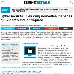 Cybersécurité : Les cinq nouvelles menaces qui visent votre entreprise