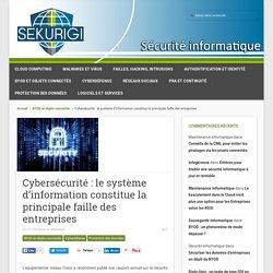 Cybersécurité : le système d'information constitue la principale faille des entreprises