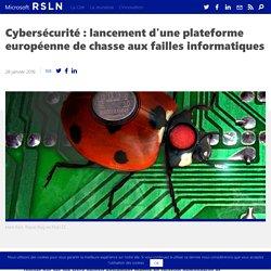 Cybersécurité : lancement d'une plateforme européenne de chasse aux failles informatiques