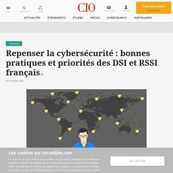 Repenser la cybersécurité : bonnes pratiques et priorités des DSI et RSSI français