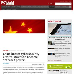 China boosts cybersecurity efforts, strives to become 'Internet power'