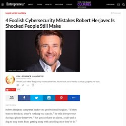 4 Foolish Cybersecurity Mistakes Robert Herjavec Is Shocked People Still Make