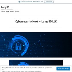 Cybersecurity Next – Long 80 LLC – Long80
