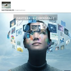 Drifters in Cyberspace – kaypeesblog