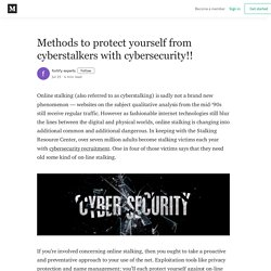 Methods to protect yourself from cyberstalkers with cybersecurity!!