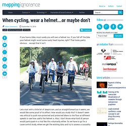 When cycling, wear a helmet…or maybe don't