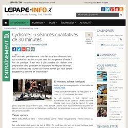Cyclisme : 6 séances qualitatives de 30 minutes