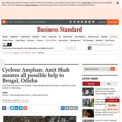 Cyclone Amphan: Amit Shah assures all possible help to Bengal, Odisha