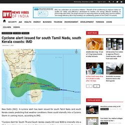 Cyclone alert issued for south Tamil Nadu, south Kerala coasts: IMD - News Vibes of India