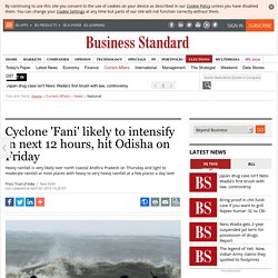 Cyclone 'Fani' likely to intensify in next 12 hours, hit Odisha on Friday