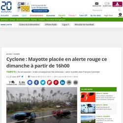 Cyclone : Mayotte placée en alerte rouge ce dimanche à partir de 16h00