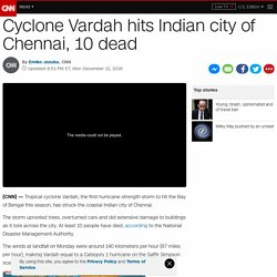 Cyclone Vardah hits Indian city of Chennai