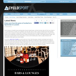 Cyclosport.org - User's Blogs - Enjoy your favorite game of football at a Sports Bar in London