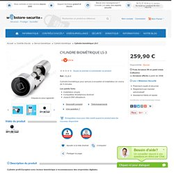Cylindre biométrique LS-3 - webstore-securite - Webstore Securite