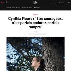 """Cynthia Fleury : """"Etre courageux, c'est parfois endurer, parfois rompre"""""""
