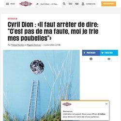 """Cyril Dion: «Il faut arrêter de dire: """"C'est pas de ma faute, moi je trie mes poubelles""""»"""